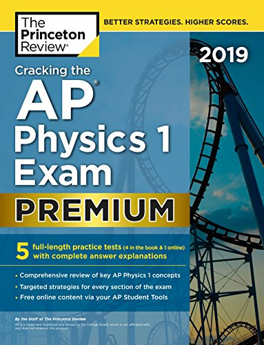 Pdf Teen Cracking the AP Physics 1 Exam 2019, Premium Edition: 5 Practice Tests + Complete Content Review (College Test Preparation)