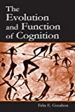 The Evolution and Function of Cognition, Goodson, Felix E., 0805842160