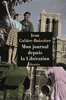 Mon journal depuis la Libération : 1944-1945 par Galtier-Boissière