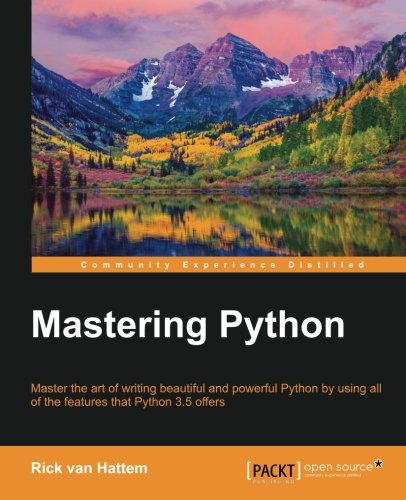 Book cover of Mastering Python: Master the art of writing beautiful and powerful Python by using all of the features that Python 3.5 offers by Rick van Hattem