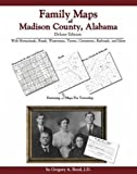 Family Maps of Madison County, Alabama, Deluxe Edition : With Homesteads, Roads, Waterways, Towns, Cemeteries, Railroads, and More, Boyd, Gregory A., 1420310380
