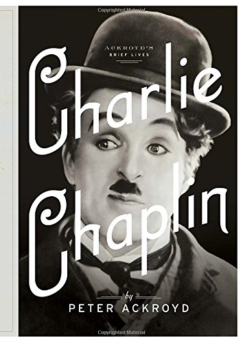 Download Charlie Chaplin A Brief Life Ackroyds Brief Lives Book