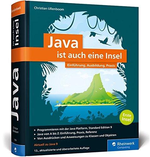 Java Ist Auch Eine Insel  Programmieren Lernen Mit Dem Standardwerk Für Java Entwickler. Ausgabe 2017 Aktuell Zu Java 9.