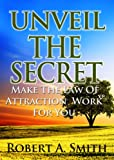 Download Unveil The Secret: Make the Law of Attraction Work for You in PDF ePUB Free Online