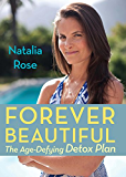 Forever Beautiful: The Age-Defying Detox Plan