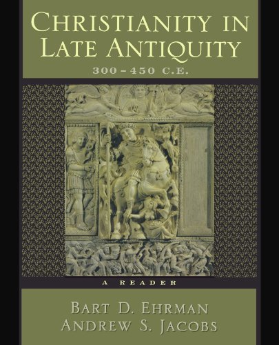 Christianity in Late Antiquity, 300-450 C.E.: A Reader by Oxford University Press