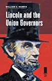 Lincoln and the Union Governors, William C. Harris, 0809332884