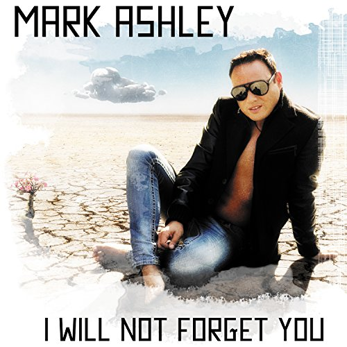 Mark Ashley - I Will Not Forget You (2017) [CD FLAC] Download