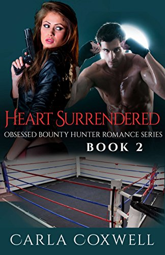 Book: Heart Surrendered - Obsessed Bounty Hunter Romance Series, Book 2 by Carla Coxwell