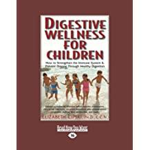 1: Digestive Wellness for Children: How to Strengthen the Immune System & Prevent Disease Through Healthy Digestion