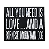 JennyGems Wooden Sign Pet Collection All You Need Is Love And A Bernese Mountain Dog