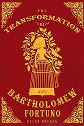 The Transformation of Bartholomew Fortuno: A Novel