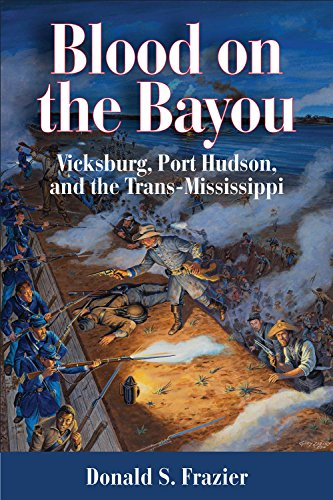 Blood on the Bayou: Vicksburg,Port Hudson,and the Trans-Mississippi