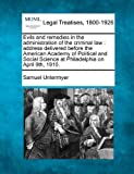 Evils and remedies in the administration of the criminal law : address delivered before the American Academy of Political and Social Science at Philadelphia on April 9th 1910, Samuel Untermyer, 1240117884