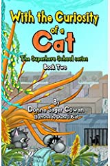 With the Curiosity of a Cat (The Superhero School Sereis) Paperback