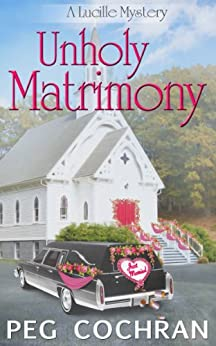 Unholy Matrimony (A Lucille Mystery Book 2) by [Cochran, Peg]