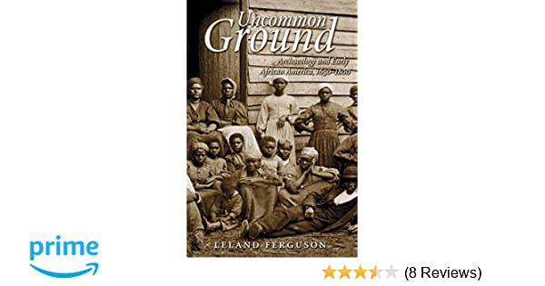 Uncommon Ground: Archaeology and Early African America, 1650-1800 ...