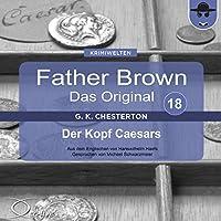 Der Kopf Caesars (Father Brown - Das Original 18). (Father Brown - Das Original 18)