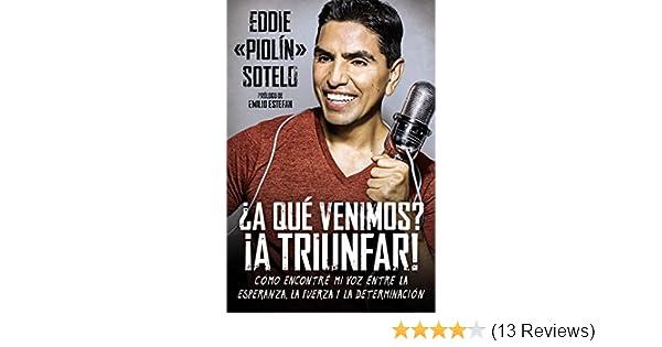 ¿A qué venimos? ¡A triunfar!: Cómo encontré mi voz entre la esperanza, la fuerza y la determinación (Spanish Edition): Eddie