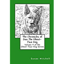 The Chronicles of Gus The Ghost-Face Dog: Volume 3 of the Ghost-Face Dog Series