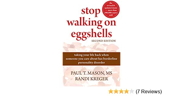 Stop Walking on Eggshells: Taking Your Life Back When Someone You Care  About Has Borderline Personality Disorder eBook: Paul Mason, Randi Kreger: