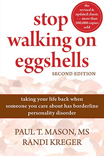 (Stop Walking on Eggshells: Taking Your Life Back When Someone You Care About Has Borderline Personality Disorder)