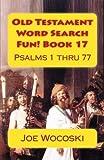 Old Testament Word Search Fun! Book 17: Psalms 1 thru 77 (Old Testament Word Search Books) (Volume 17)