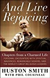 img - for And Live Rejoicing: Chapters from a Charmed Life   Personal Encounters with Spiritual Mavericks, Remarkable Seekers, and the World's Great Religious Leaders book / textbook / text book