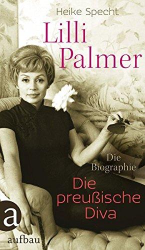 Lilli Palmer. Die preußische Diva: Die Biographie Gebundenes Buch – 16. Mai 2014 Heike Specht Aufbau Verlag 3351035675 Berlin