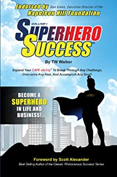 Superhero Success - Expand Your CAPE-ability® To Breakthrough Any Challenge, Overcome Any Fear, And Become A Superhero In Life And Business! by [Walker, TW]