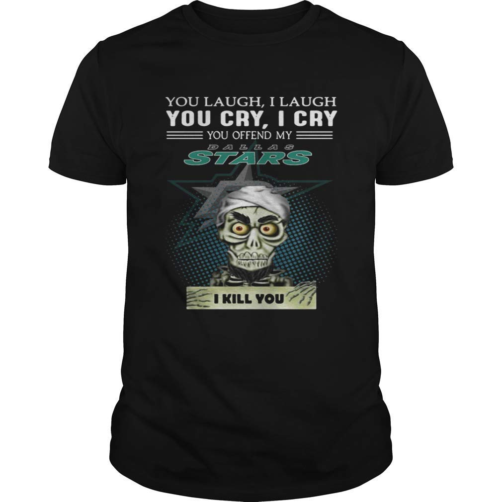 Unisex Hoodie Short Sleeves Shirt Jeff Dunham you laugh I laugh you cry I cry you offend my Dallas Stars shirt Tees Sweatshirt For Mens Womens Ladies Kids
