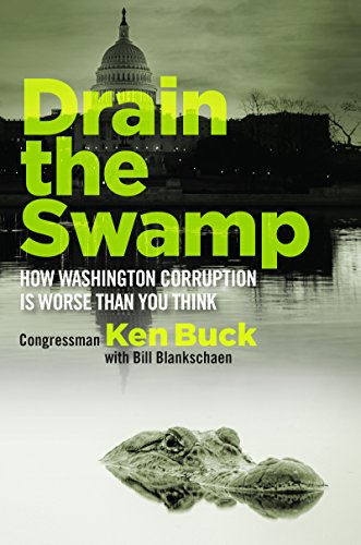 Drain the Swamp: How Washington Corruption is Worse than You Think by [Buck, Ken]