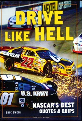 Drive Like Hell Nascar S Best Quotes And Quips Eric Zweig