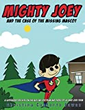 img - for Mighty Joey and the Case of the Missing Mascot: A super hero for kids on the Autism Spectrum and those of us who love them book / textbook / text book
