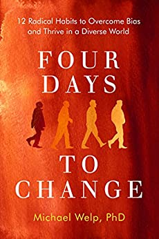 Four Days To Change: 12 Radical Habits to Overcome Bias and Thrive in a Diverse World by [Welp, Michael]