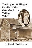 The Legion Bollinger Family of the Catawba River Valley, J. Mark Bollinger, 0595452450