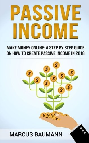 51Uo75UkpfL - Passive Income: A Step By Step Guide On How To Create Passive Income In 2018