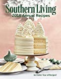 Southern Living 2018 Annual Recipes: An Entire Year of Cooking (Southern Living Annual Recipes)