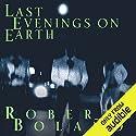 Last Evenings on Earth Hörbuch von Roberto Bolano Gesprochen von: David Crommett