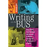 Writing on the Bus: Using Athletic Team Notebooks and Journals to Advance Learning and Performance in Sports Published in coo