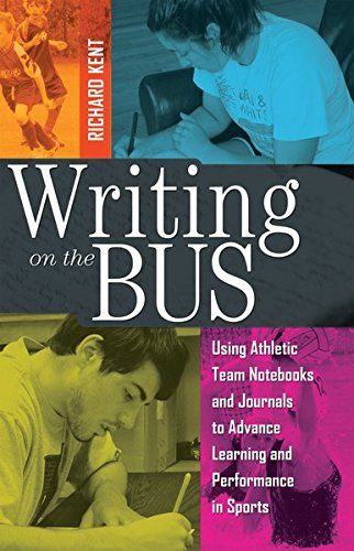 Writing on the Bus: Using Athletic Team Notebooks and Journals to Advance Learning and Performance in Sports Published i