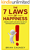 Happiness: The 7 Laws of Happiness: Create a Happy Life with The Art of Happiness and Positive Energy (7 Laws, Successful People, Happiness Project, Success Mindset)