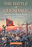 The Battle of Glendale: The Day the South Nearly Won the Civil War
