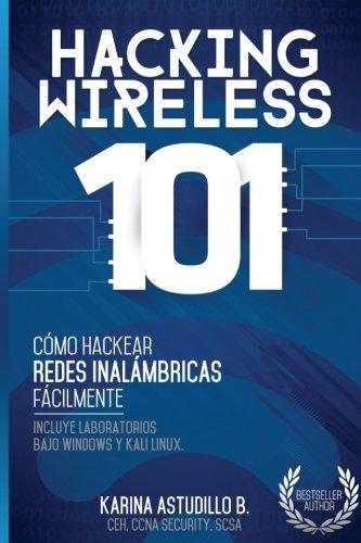 Hacking Wireless 101: ¡Como hackear redes inalambricas facilmente! (Volume 2) (Spanish Edition) [Karina Astudillo B.] (Tapa Blanda)