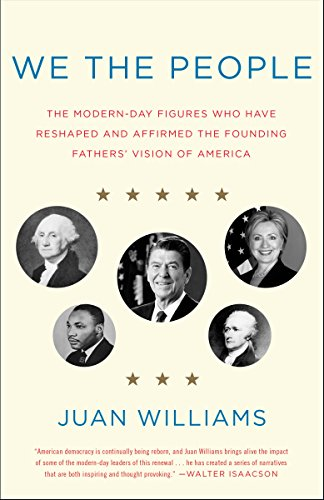 We the People: The Modern-Day Figures Who Have Reshaped and Affirmed the Founding Fathers' Vision of America by [Williams, Juan]