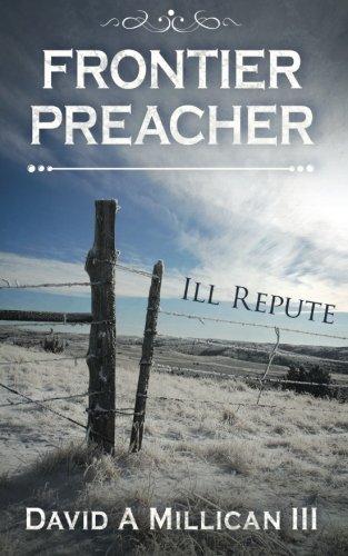 Frontier Preacher: Ill Repute (Volume 1)