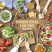 The Dinner Ideas for Two Cookbook: 50 Tasty New Recipes for You and Your Beloved One