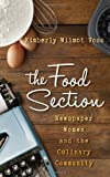 The Food Section: Newspaper Women and the Culinary Community (Rowman & Littlefield Studies in Food and Gastronomy)