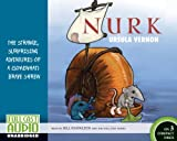Nurk: The Strange, Surprising Adventures of a (Somewhat) Brave Shrew [Library Edition]