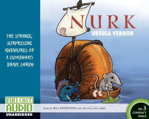 Nurk: The Strange, Surprising Adventures of a (Somewhat) Brave Shrew [Library Edition] by Brand: Full Cast Audio